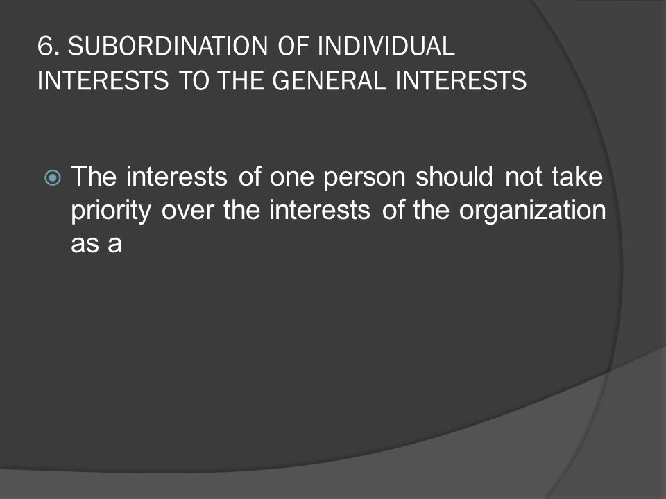 6. SUBORDINATION OF INDIVIDUAL INTERESTS TO THE GENERAL INTERESTS