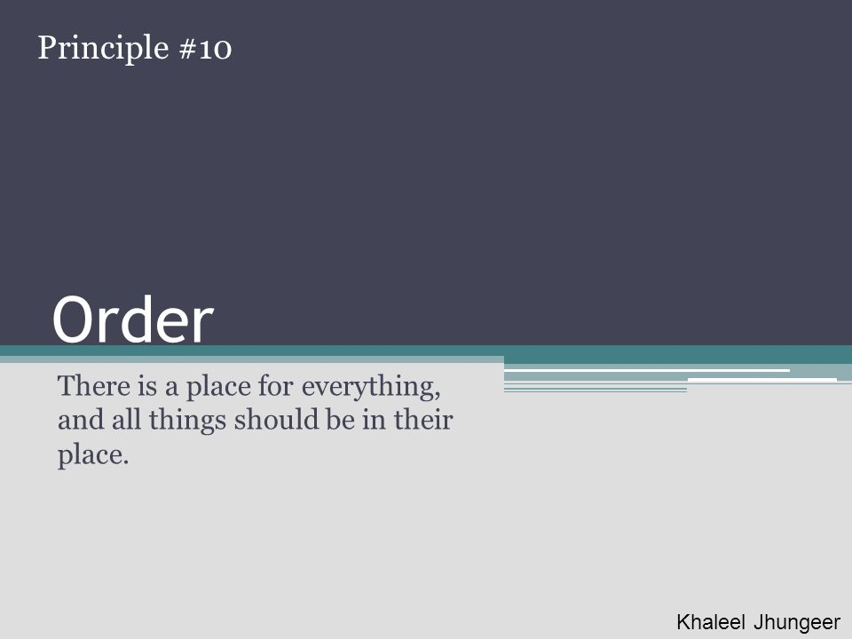 Principle #10 Order. There is a place for everything, and all things should be in their place.