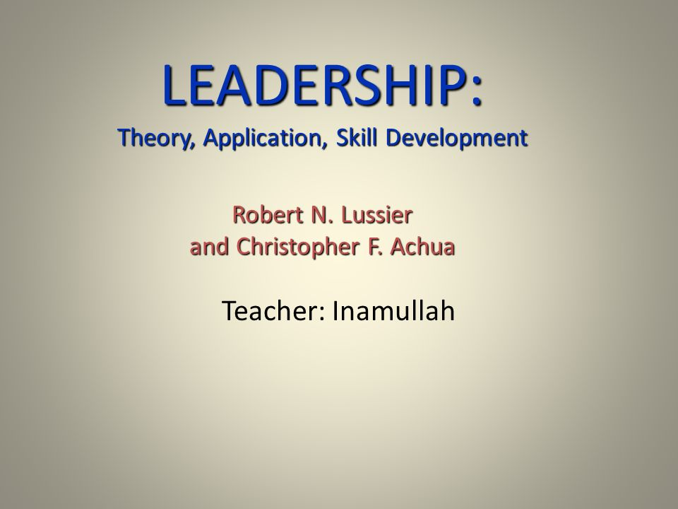 LEADERSHIP: Theory, Application, Skill Development Robert N