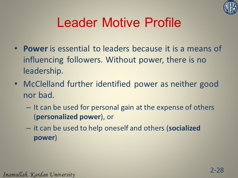 Leader Motive Profile Power is essential to leaders because it is a means of influencing followers. Without power, there is no leadership.