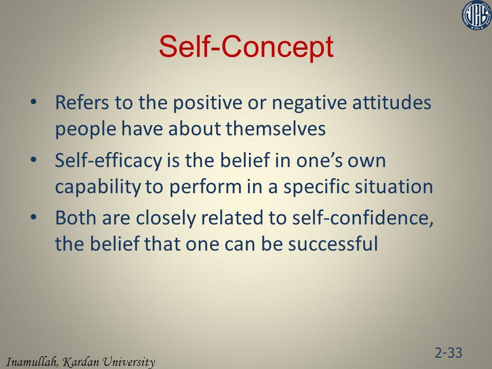 Self-Concept Refers to the positive or negative attitudes people have about themselves.