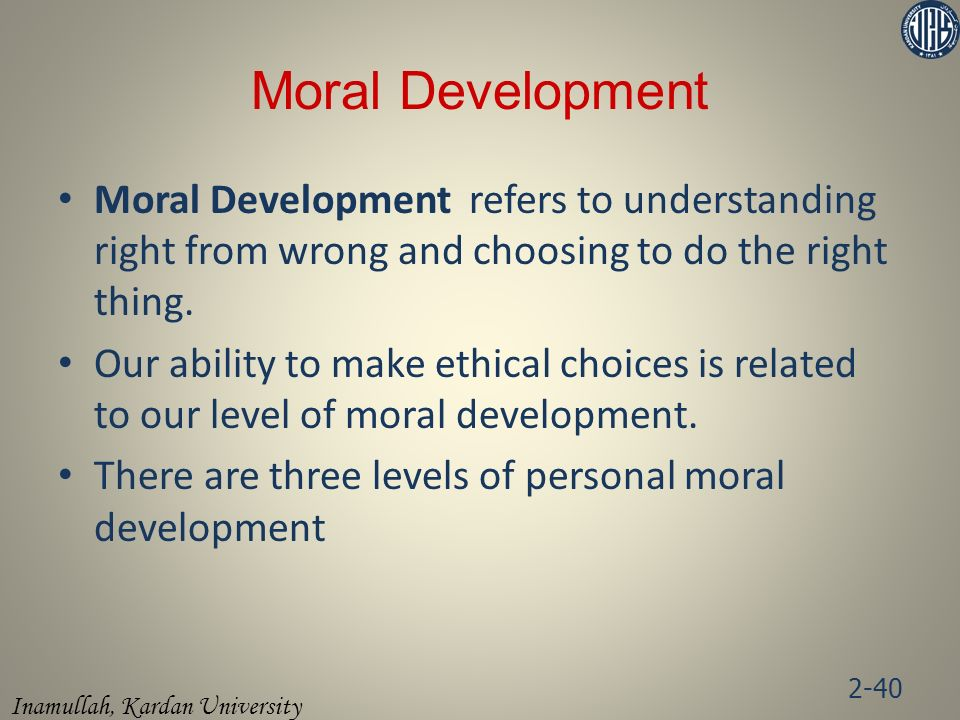 Moral Development Moral Development refers to understanding right from wrong and choosing to do the right thing.
