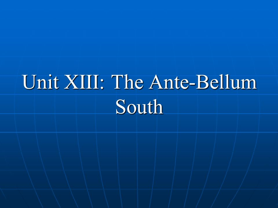 Unit XIII: The Ante-Bellum South