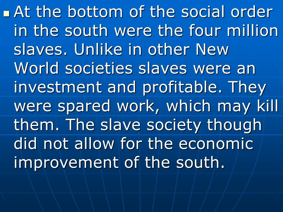At the bottom of the social order in the south were the four million slaves.