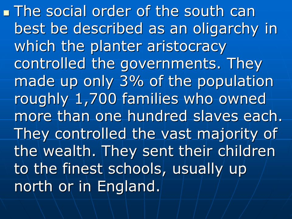 The social order of the south can best be described as an oligarchy in which the planter aristocracy controlled the governments.