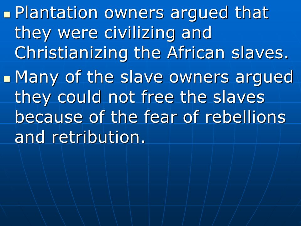 Plantation owners argued that they were civilizing and Christianizing the African slaves.