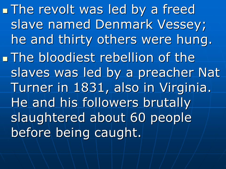The revolt was led by a freed slave named Denmark Vessey; he and thirty others were hung.