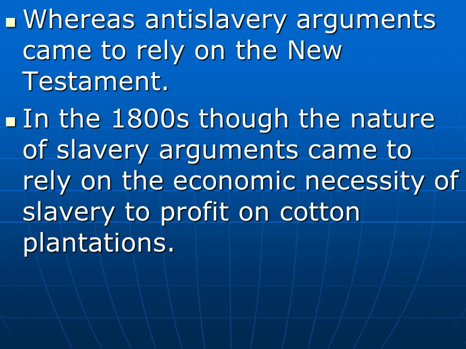Whereas antislavery arguments came to rely on the New Testament.