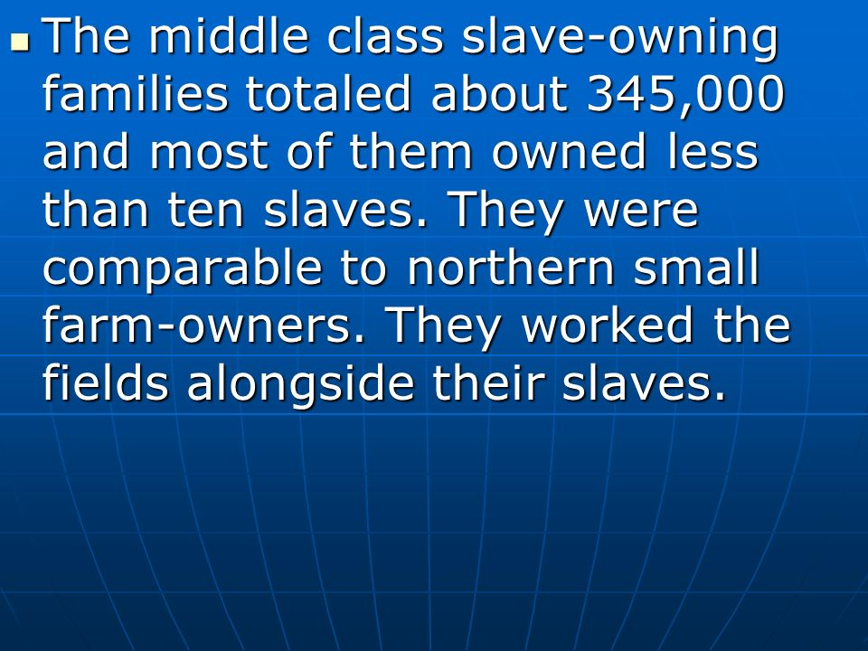 The middle class slave-owning families totaled about 345,000 and most of them owned less than ten slaves.