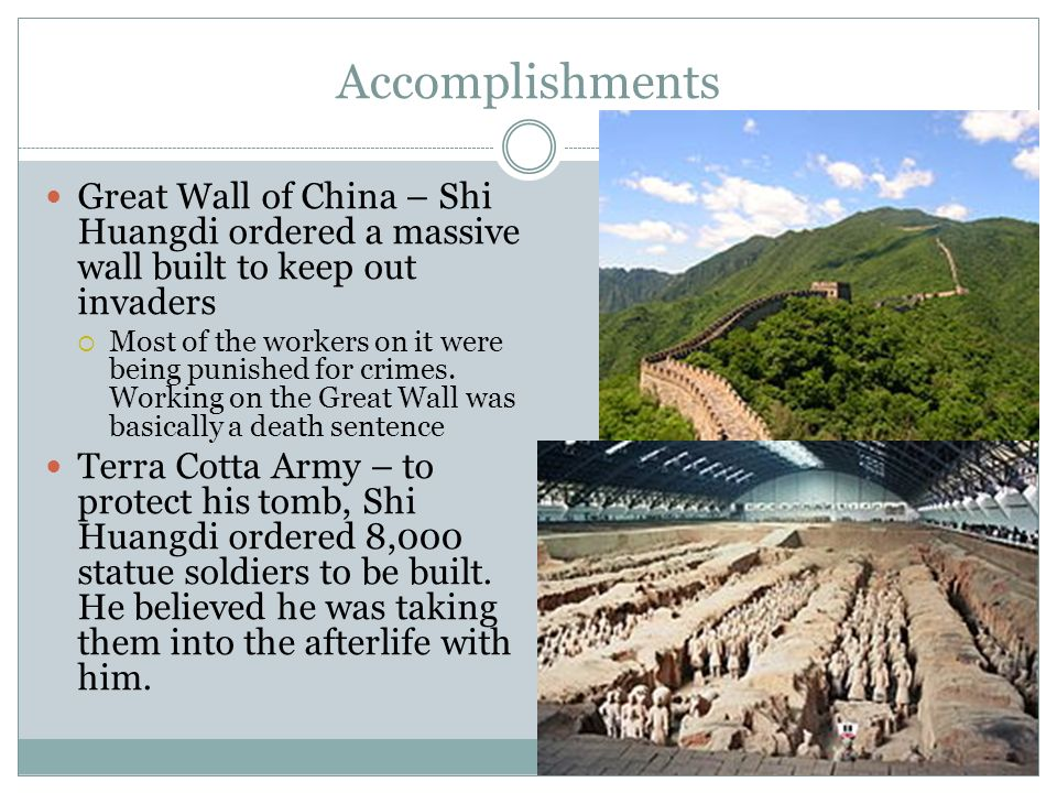 Accomplishments Great Wall of China – Shi Huangdi ordered a massive wall built to keep out invaders.