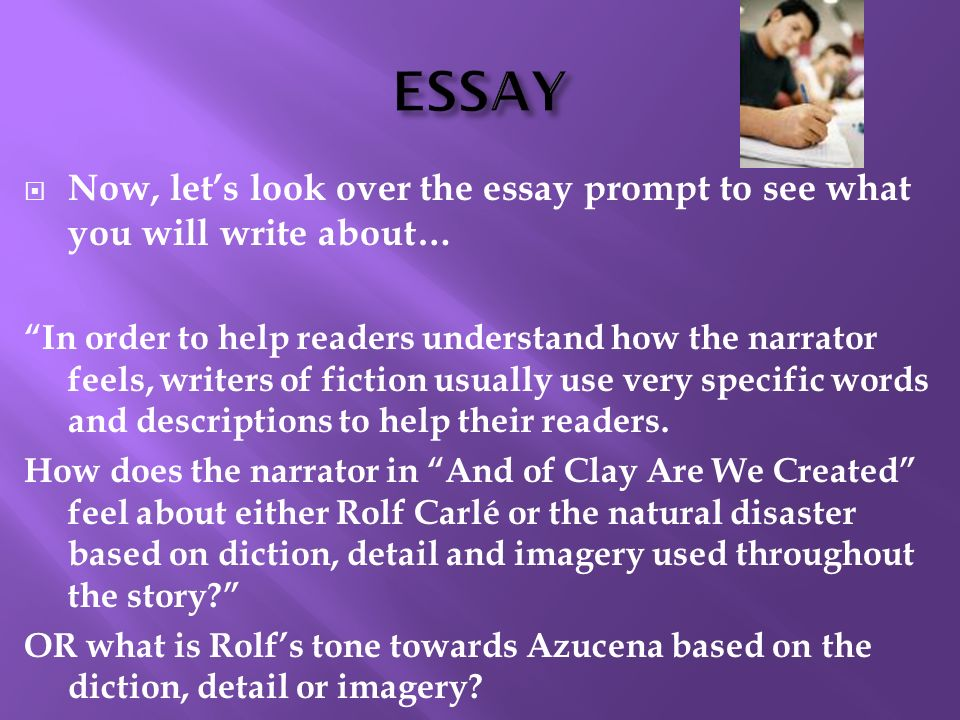 ESSAY Now, let's look over the essay prompt to see what you will write about…