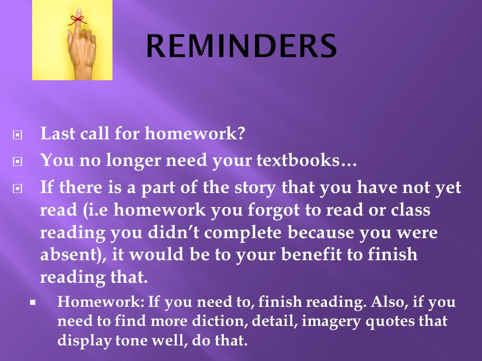 REMINDERS Last call for homework You no longer need your textbooks…