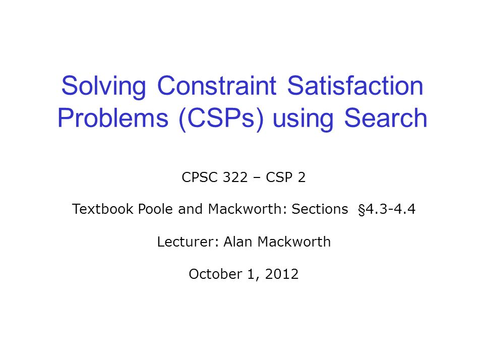 solver constraint satisfaction and dialogue box 2 7 constraint satisfaction problem set of variables {x1, x2,, xn} each variable x i has a domain di of possible values usually di is discrete and finite set of constraints {c1, c2,, cp} each constraint c k involves a subset of variables and specifies the allowable combinations of values of.