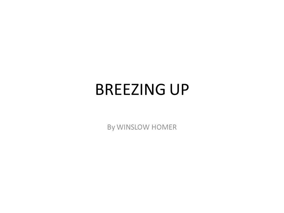 breezing up
