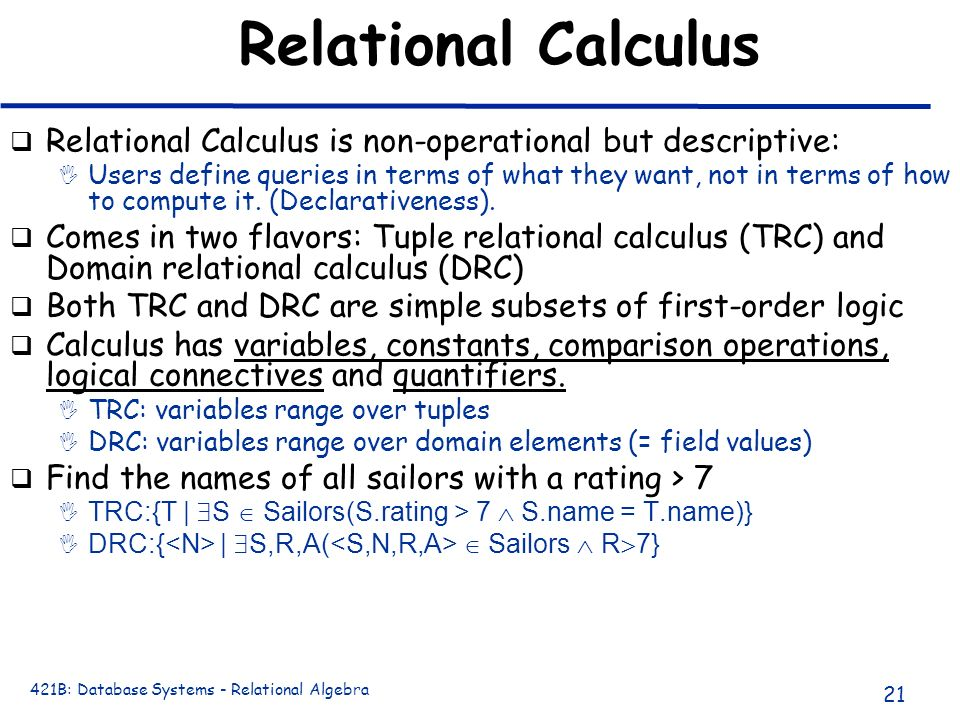 Relational Calculus Relational Calculus is non-operational but descriptive: