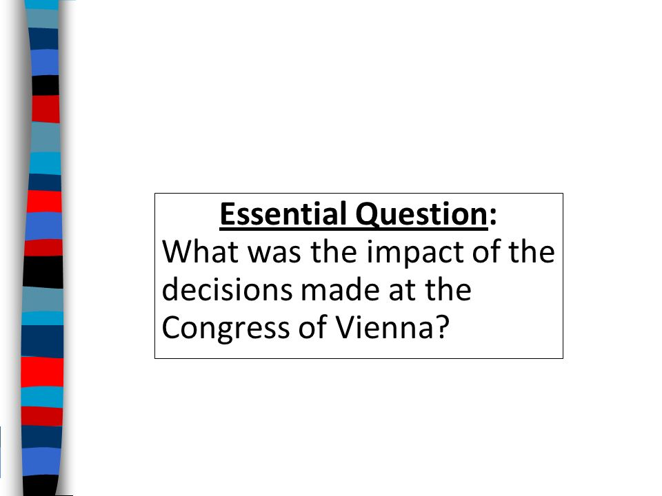effects of the french revolution on europe and the role of the congress of vienna The lasting effects of the french revolution in europe after the age of napoleon was to have a profound change on four major areas that affect the way the rest of the 19th century was to be shaped from here on the four areas are: 1.