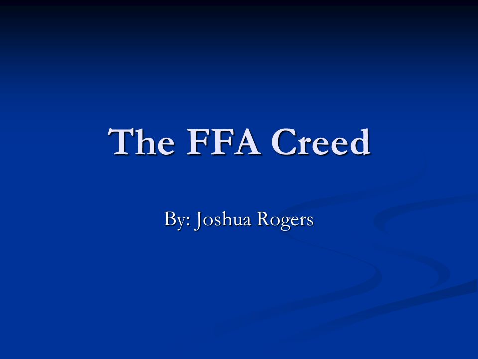 The FFA Creed By: Joshua Rogers