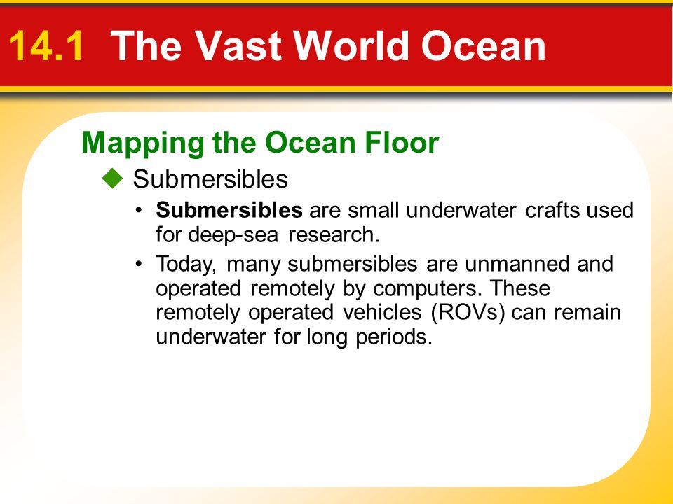 14.1 The Vast World Ocean Mapping the Ocean Floor  Submersibles