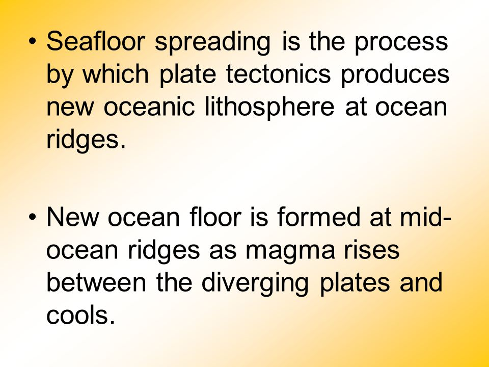 Seafloor spreading is the process by which plate tectonics produces new oceanic lithosphere at ocean ridges.
