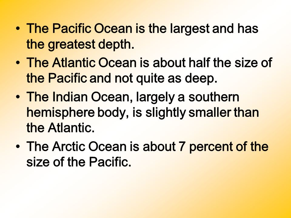 The Pacific Ocean is the largest and has the greatest depth.
