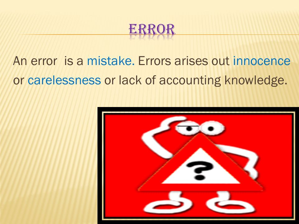 error An error is a mistake.