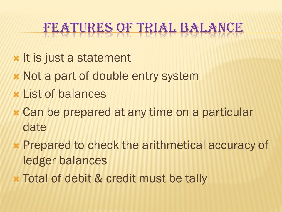 Features of trial balance