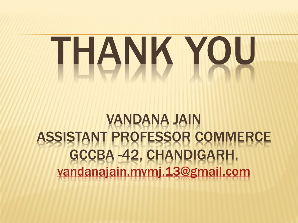 THANK YOU VANDANA JAIN ASSISTANT PROFESSOR COMMERCE gccba -42, Chandigarh.