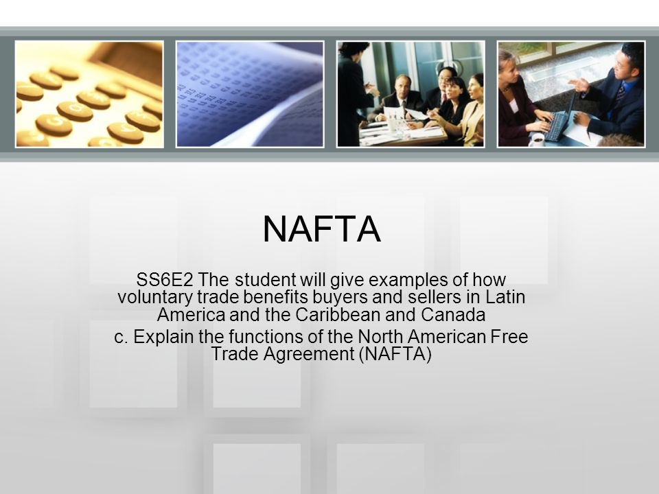 Nafta Ss6e2 The Student Will Give Examples Of How Voluntary Trade