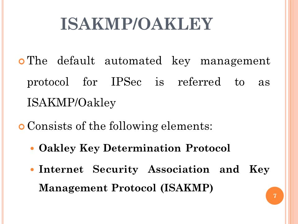 ISAKMP/OAKLEY The default automated key management protocol for IPSec is  referred to as ISAKMP