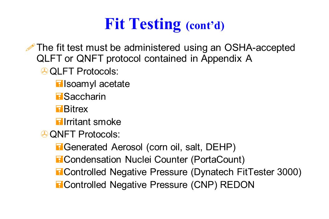 Fit Testing (cont'd) The fit test must be administered using an OSHA-accepted QLFT or QNFT protocol contained in Appendix A.