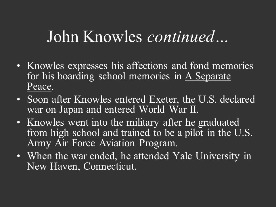 the theme of maturity in john knowles a separate peace An analysis of john knowles a separate peace brings up the theme of man's inhumanity to his fellow man what makes this novel unique is that in protesting war,.