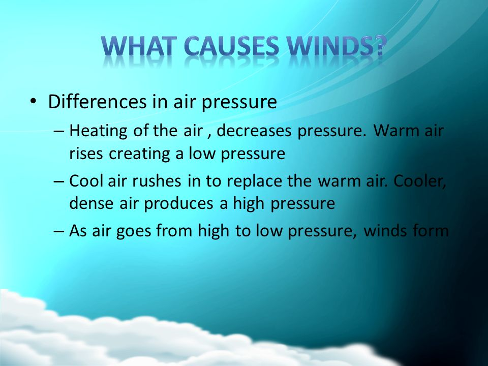 WIND The horizontal movement of air from an area of high pressure ...