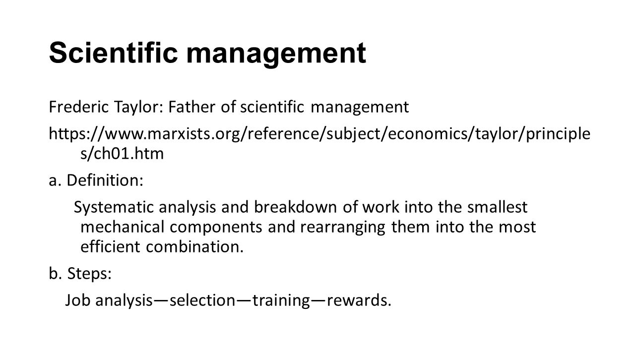 meaning of scientific management Scientific management, also called taylorism is a theory of management that analyzes and synthesizes workflows much is said about scientific management of work it is a narrow view which restricts the science which secures efficiency of operation to movements of the muscles the chief opportunity.