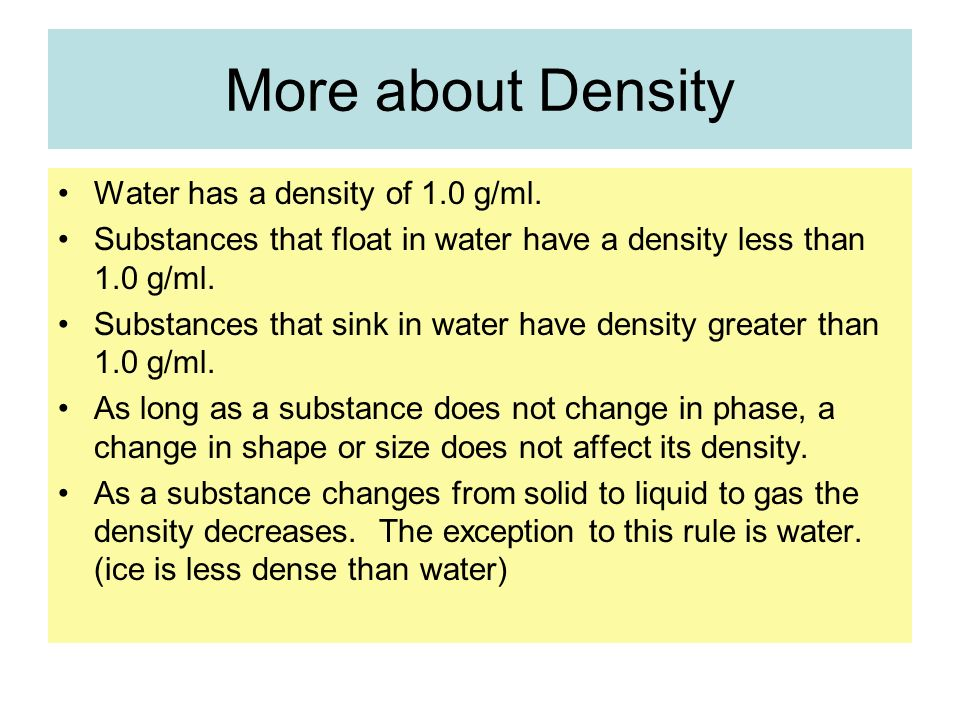 More about Density Water has a density of 1.0 g/ml.