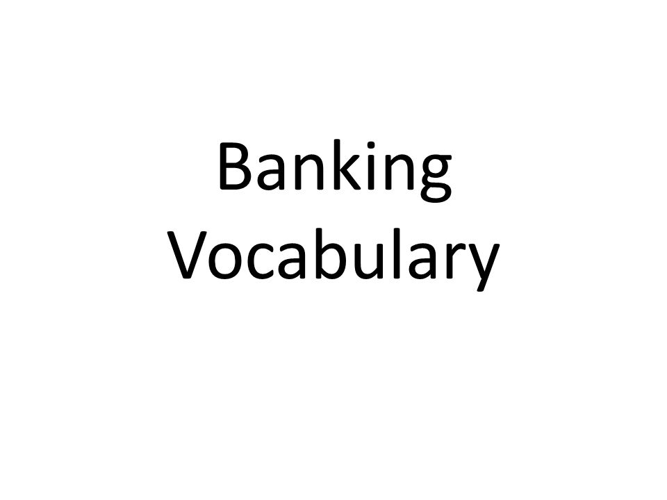 vocabulary banking Learn all the esl banking vocabulary you will need to know for a conversation.