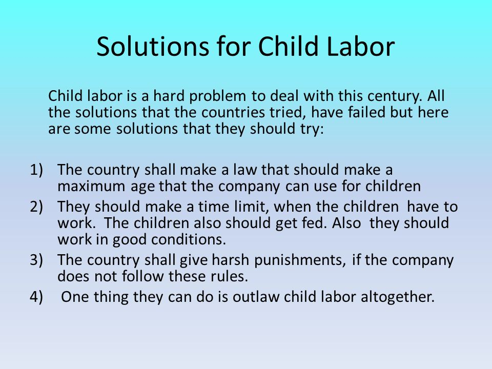 child labor issues solutions essay An overview of child labor and possible solutions the pressing climate change problems every child matters essay - where a child is thought to be.