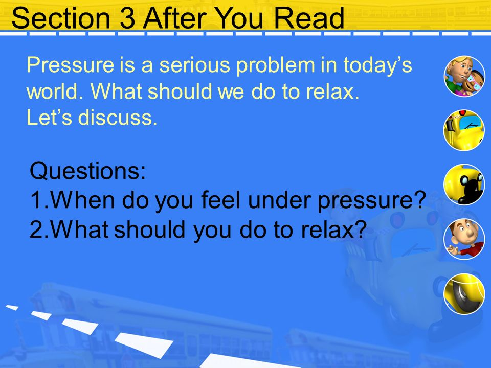 Section 3 After You Read Questions: When do you feel under pressure