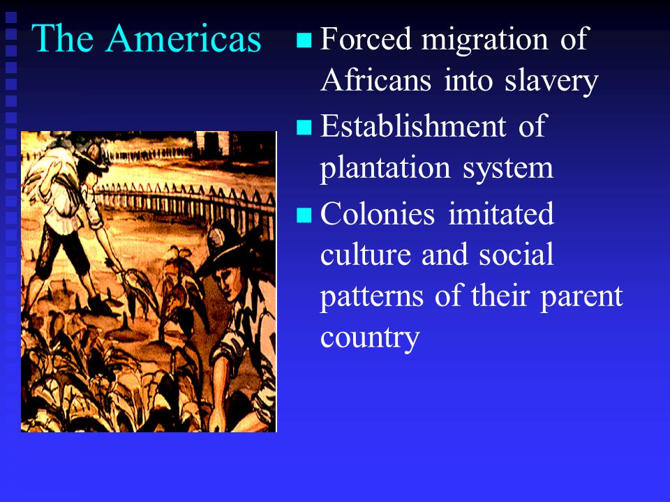 The Americas Forced migration of Africans into slavery