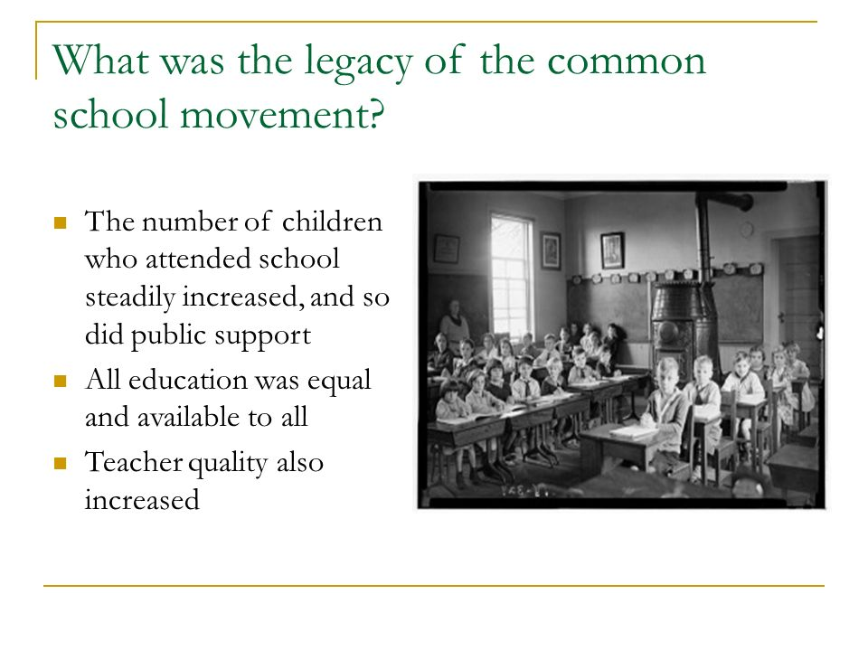 the common school movement Educational historians credit horace mann as father of the common school movement  advancement by the early labor movement and as a goal of having common schools.