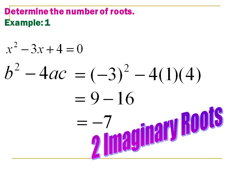 Determine the number of roots. Example: 1
