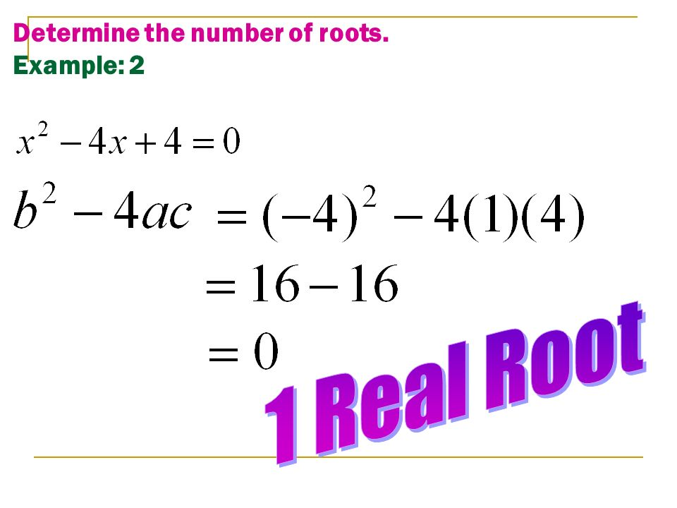 Determine the number of roots. Example: 2