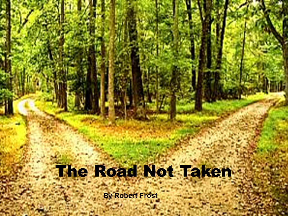 "an interpretation of the road not taken by robert frost ""the road not taken"" by robert frost and ""a worn path"" by eudoria welty in reading, there is always a story that is to be found within the written words."