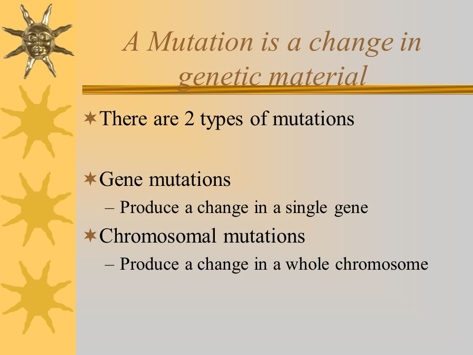 A Mutation is a change in genetic material