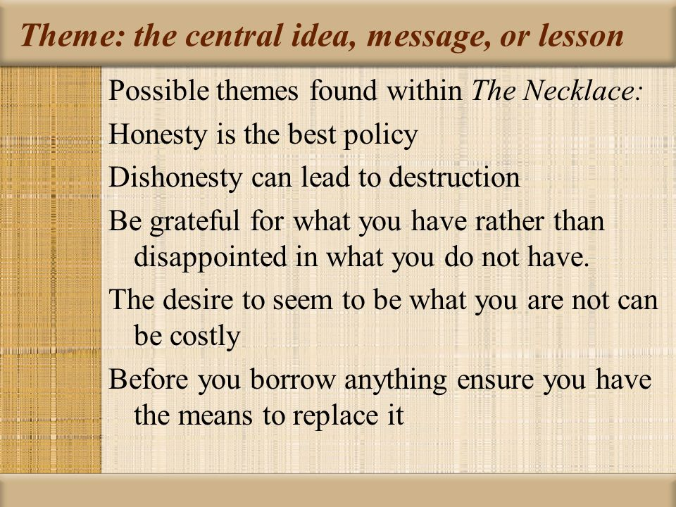 the necklace by guy de maupassant looking at theme  theme the central idea message or lesson