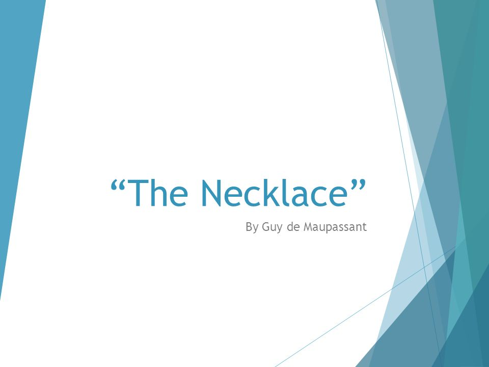 character development through irony and imagery in guy de maupassants the necklace The necklace by guy de maupassant matthews, brander 1907 and she let them make a match for her with a little clerk in the department of education 1.