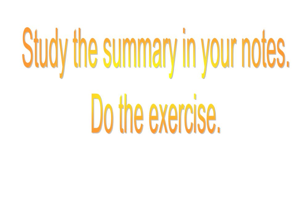 Study the summary in your notes.