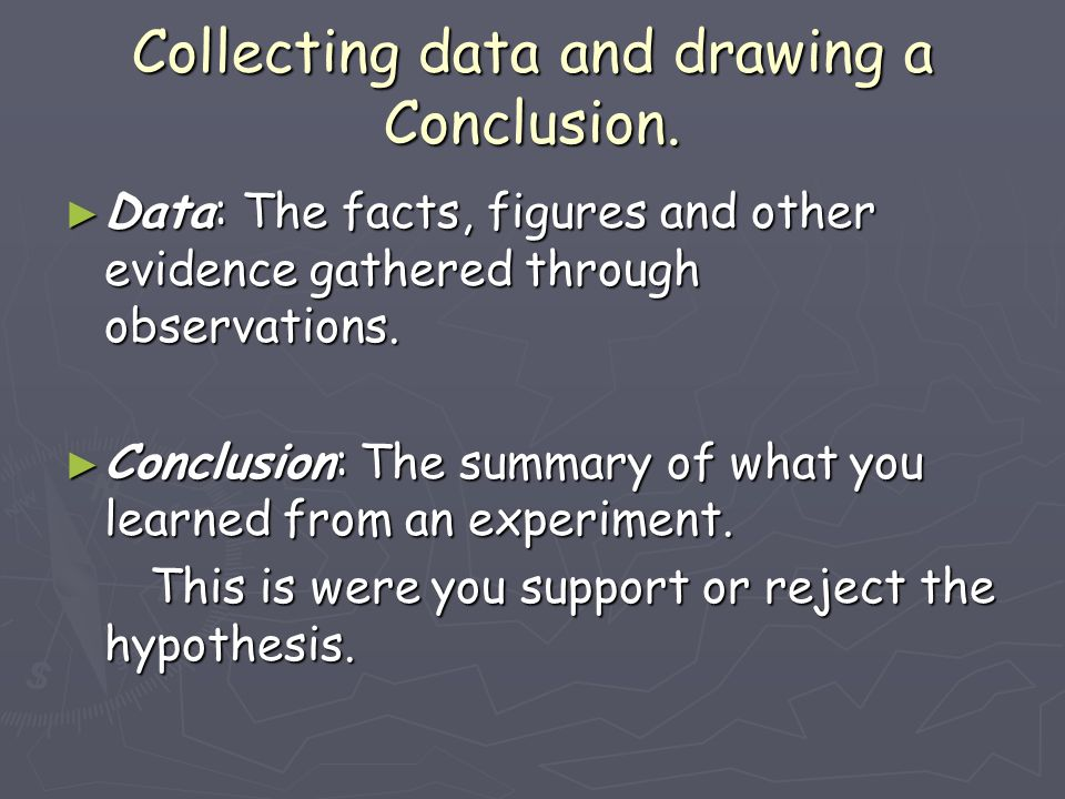 Collecting data and drawing a Conclusion.