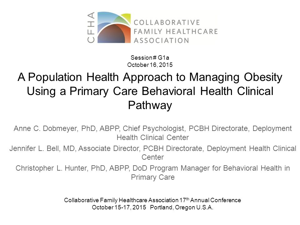 Session # G1a October 16, 2015. A Population Health Approach to Managing Obesity Using a Primary Care Behavioral Health Clinical Pathway.