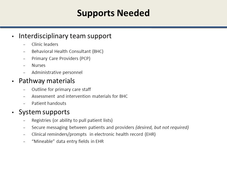 Supports Needed Interdisciplinary team support Pathway materials