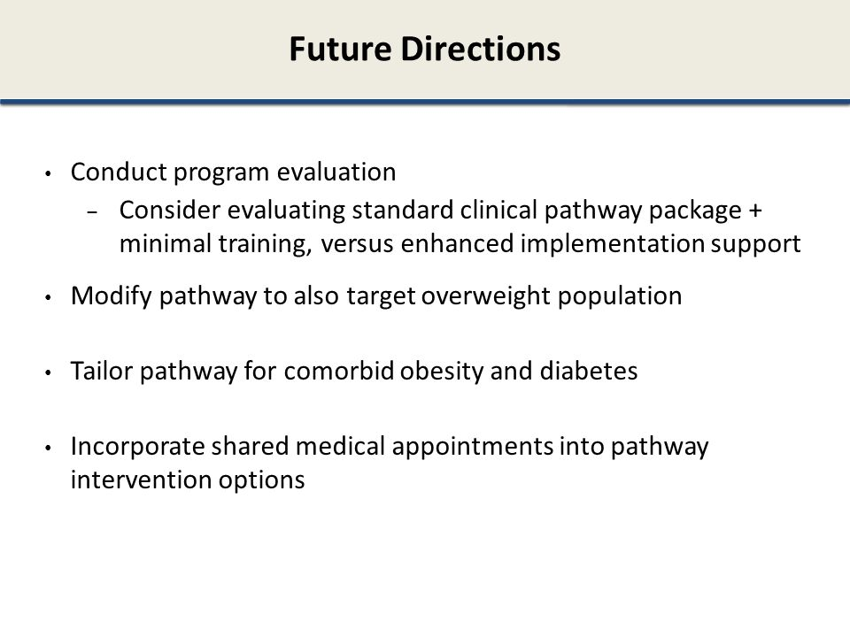 Future Directions Conduct program evaluation